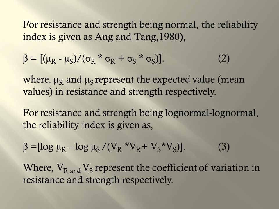 For resistance and strength being normal, the reliability index is given as Ang and Tang,1980), β = [(µR - µS)/(σR * σR + σS * σS)].